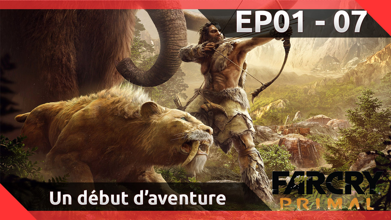 [Let's Play FR] Far Cry Primal - Episode 01 à 07 - Un début vers l'évolution !