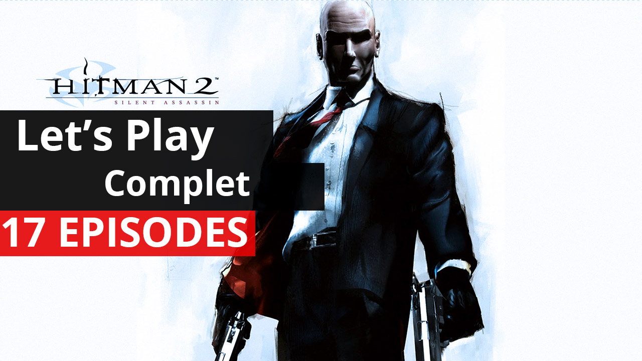 [Let's Play] - Complet - Hitman 2 : Silent Assassin - 47 L'Ultime Assassin !