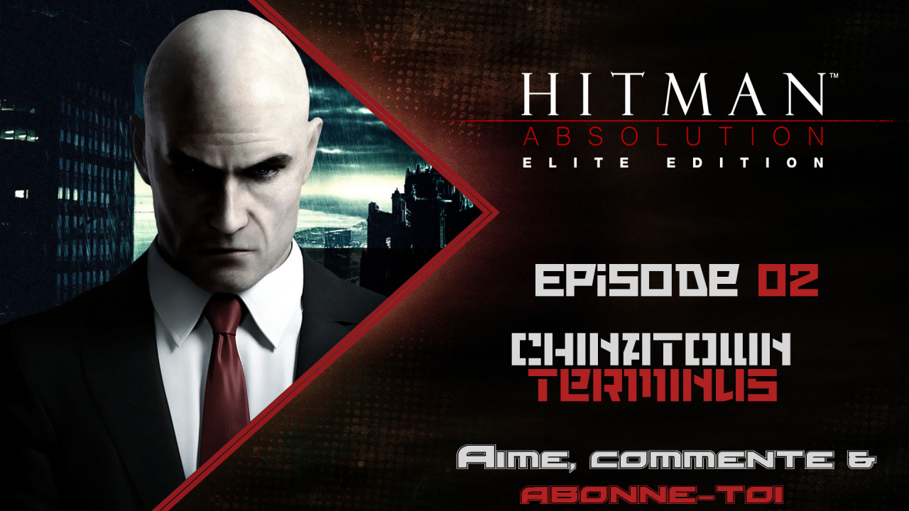[Let's Play FR] Hitman Absolution Episode 02  - Chinatown & Terminus