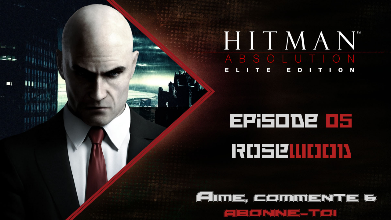 [Let's Play FR] Hitman Absolution Episode 05  - Rosewood