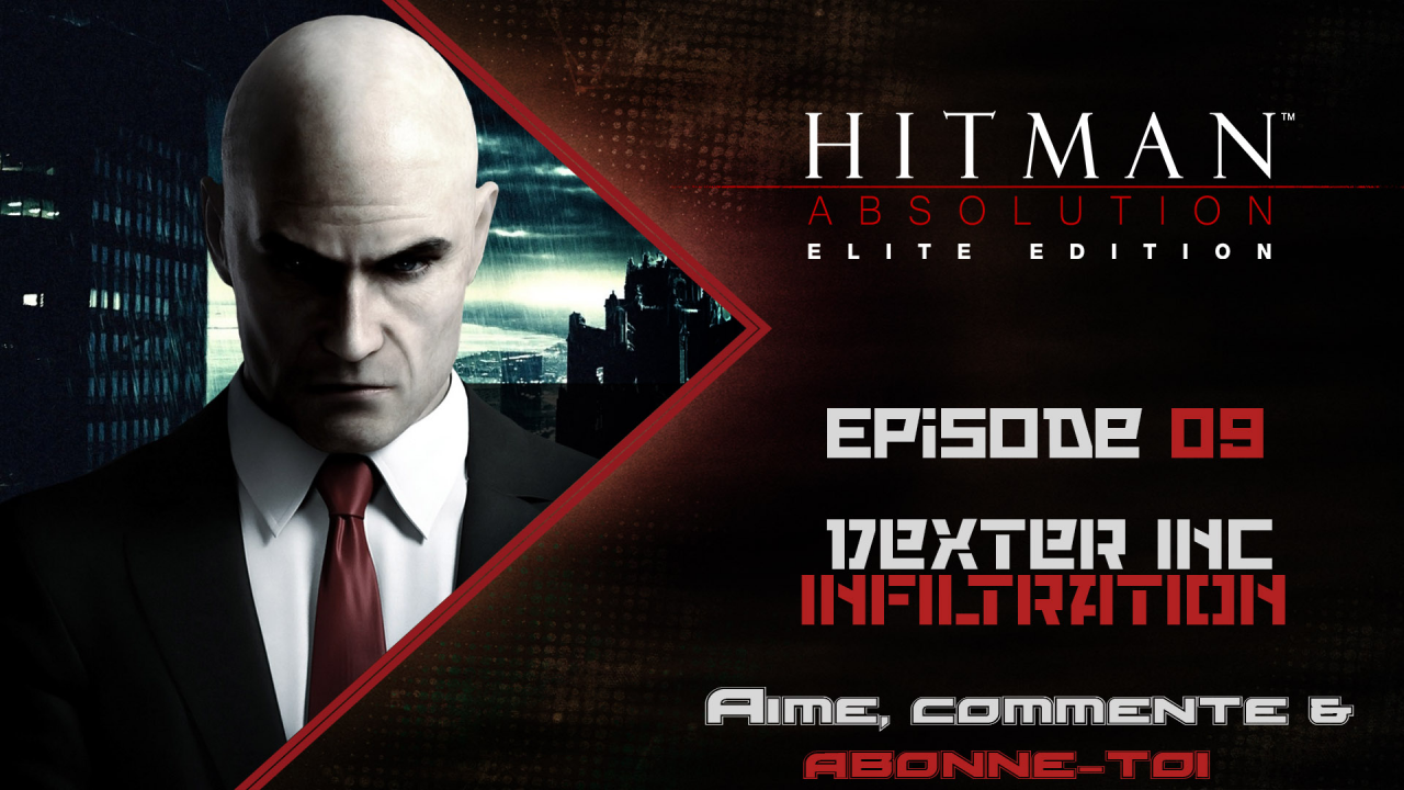 [Let's Play FR] Hitman Absolution Episode 09  -  Dexter Industrie Infiltration