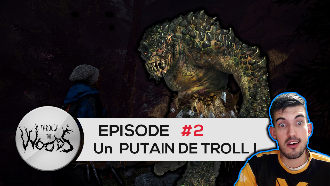 [FR] Through the Woods - Episode 02 - Un PUTAIN DE TROLL !!!!