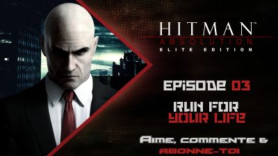 [Let's Play FR] Hitman Absolution Episode 03  - Run For Your Life