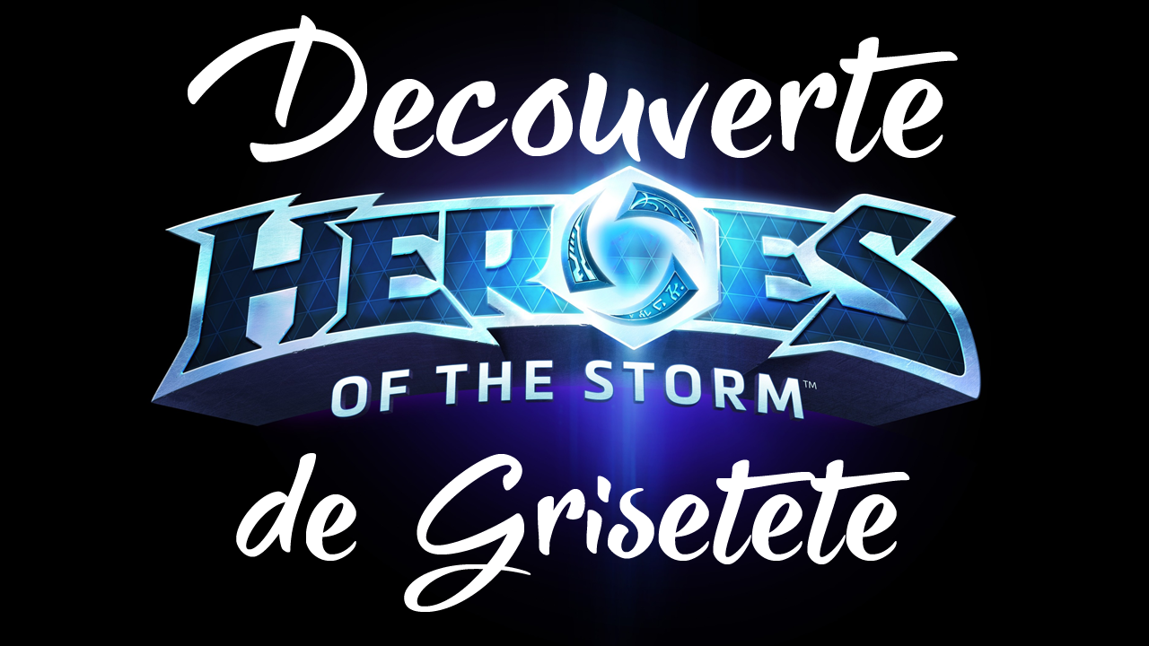 Heroes Of The Storm : Grisetête... Découverte