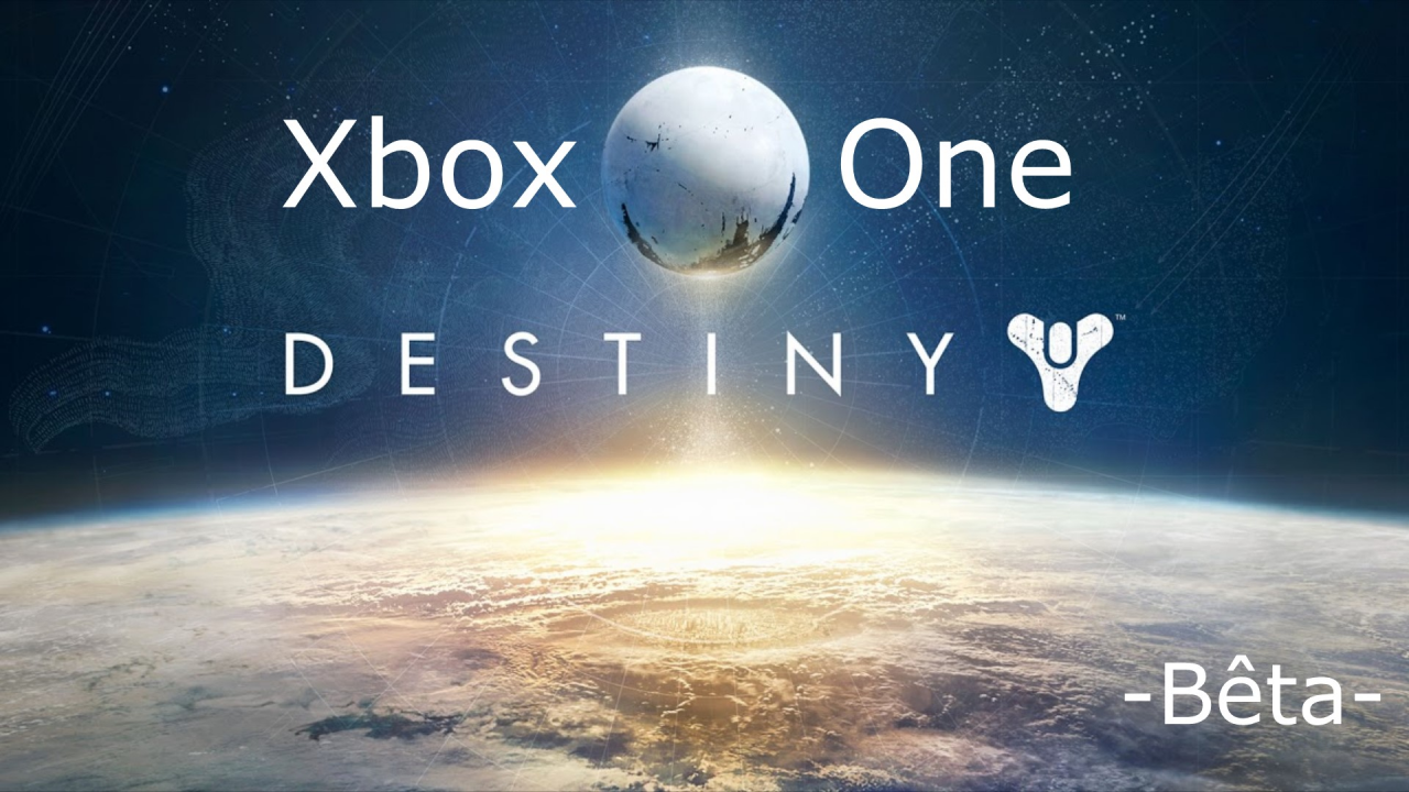 Destiny - [Bêta] - [Xbox One] - [Decouverte] - [Fr]