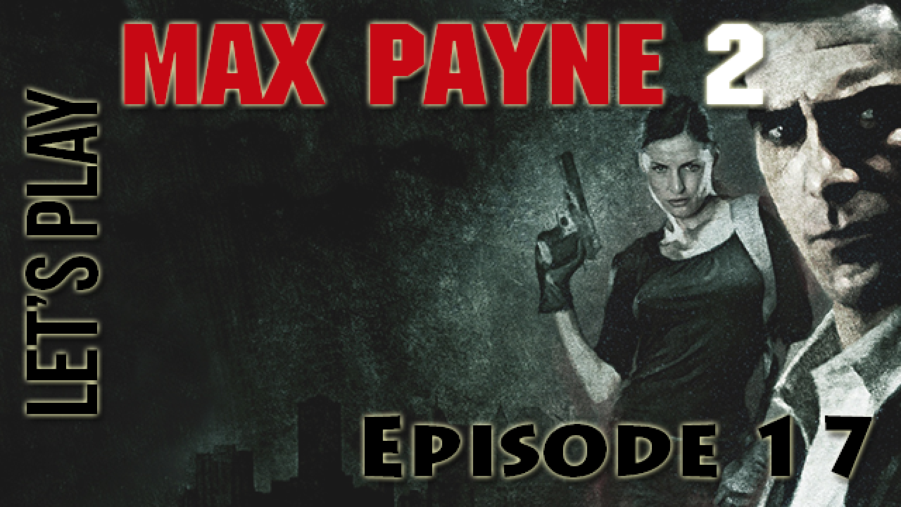 [Let's Play] Max Payne 2 - Episode 17 : Max, mon ami