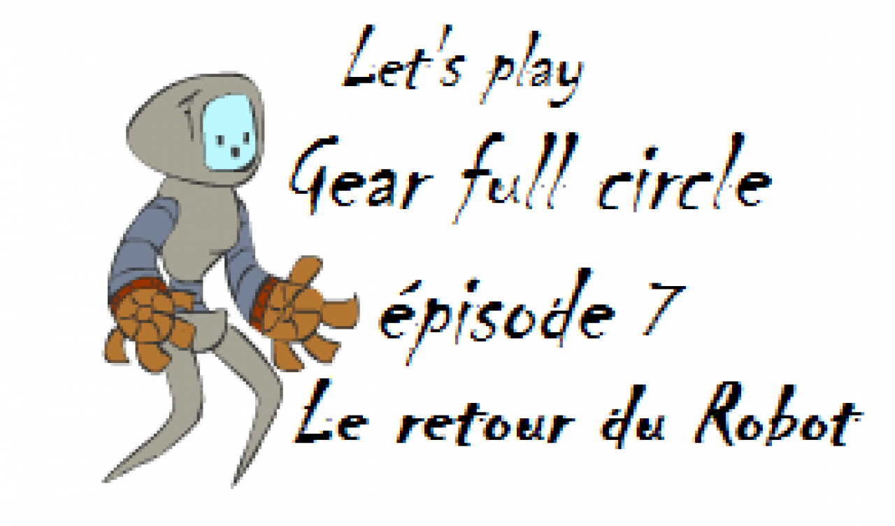 Le retour du Robot [Gear Full Circle] (épisode 7)