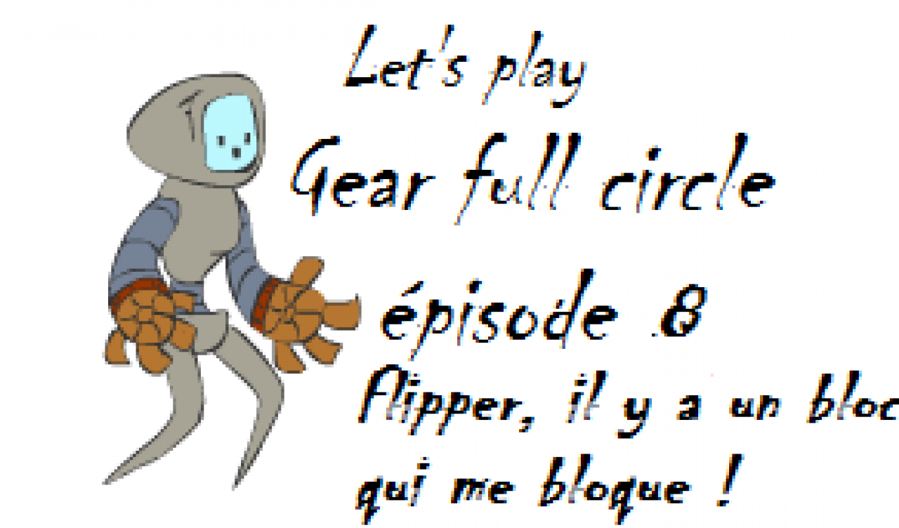Flipper, il y a un bloc qui me bloque ! [Gear Full Circle] (épisode 8)