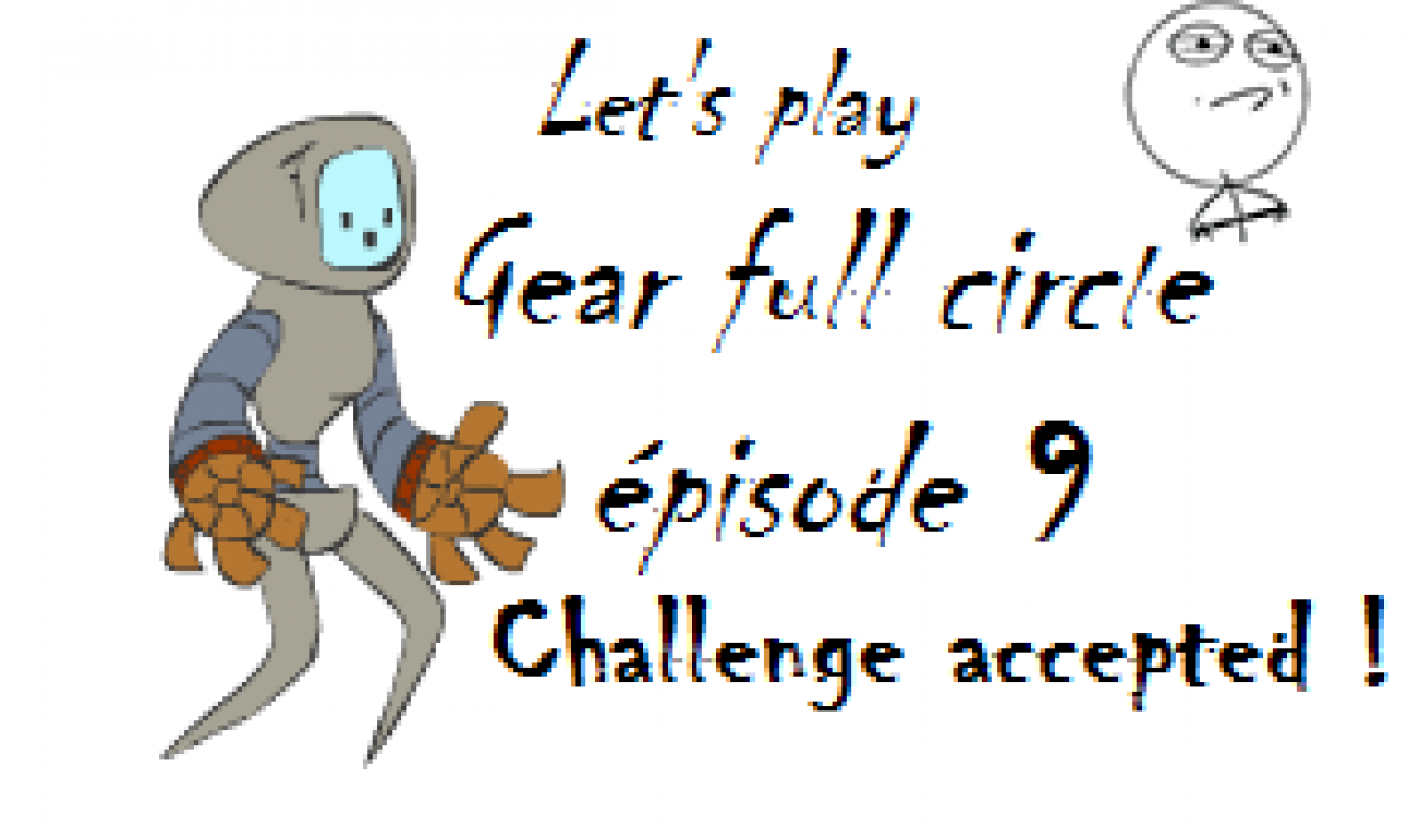 Challenge accepted ! [Gear Full Circle] (épisode 9)