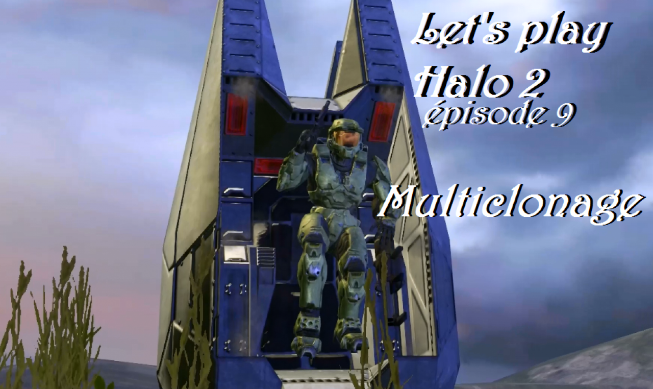 multiclonage (épisode 9) [halo 2]