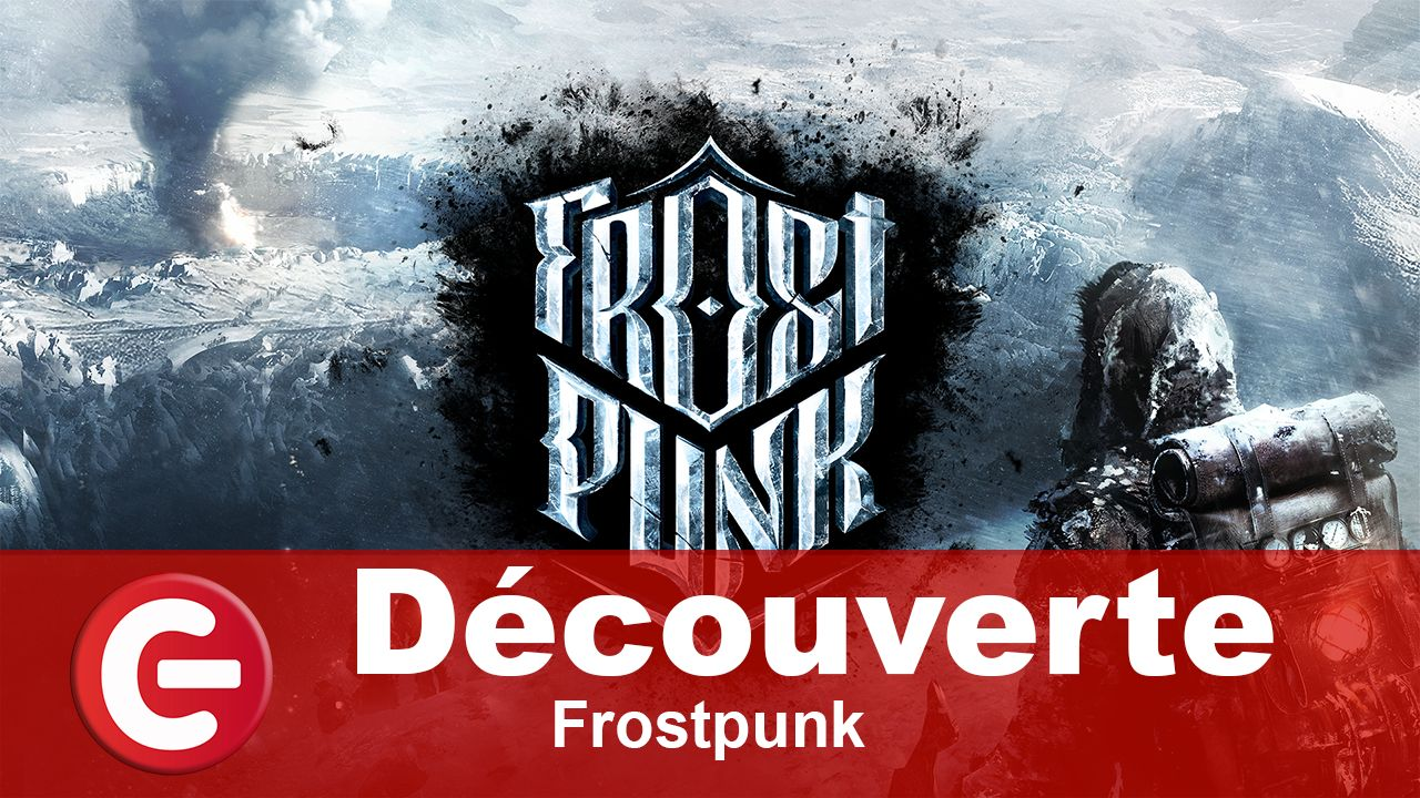 [DECOUVERTE] Frostpunk, un City-builder de qualité !