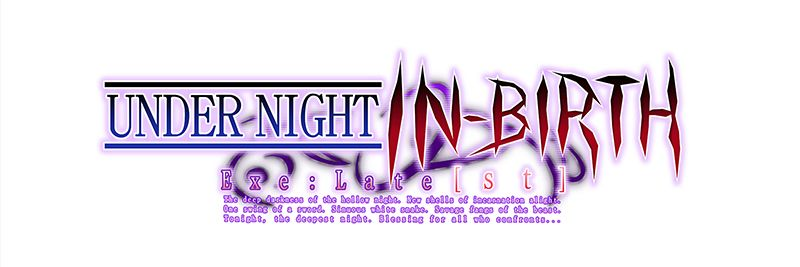 Under Night In-Birth : Exe Late[st]