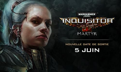 Warhammer 40,000 Inquisitor - Martyr : Repoussé de quelques semaines !