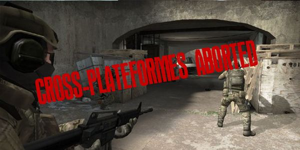 CS GO : Cross Plateforme annulé